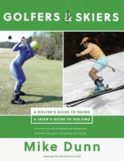 Golfers and Skiers - Golfers Guide to Skiing | Skiers Guide to Golfing ebook by Mike Dunn, Tyler Hayes, Elizabeth Drake-Boyt