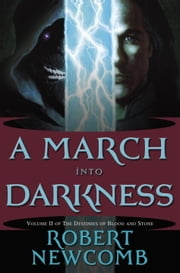 A March into Darkness - Volume II of The Destinies of Blood and Stone ebook by Robert Newcomb