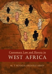 Customary Law and Slavery in WEST AFRICA ebook by M.T. ROSALIE AKOUELE ABBEY