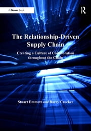 The Relationship-Driven Supply Chain - Creating a Culture of Collaboration throughout the Chain ebook by Stuart Emmett,Barry Crocker