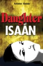 Daughter of Isaan ebook by Antoine Hudon