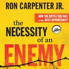 The Necessity of an Enemy - How the Battle You Face Is Your Best Opportunity audiobook by Ron Carpenter Jr.