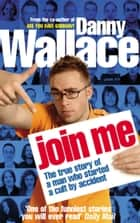Join Me ebook by Danny Wallace