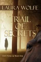 Trail of Secrets ebook by Laura Wolfe