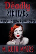 The Deadly Redheads - Maggie Sullivan mysteries ebook by M. Ruth Myers
