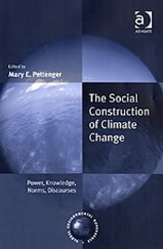 The Social Construction of Climate Change - Power, Knowledge, Norms, Discourses ebook by Mary E. Pettenger,Professor John J. Kirton,Professor Miranda A Schreurs,Mr Konrad Von Moltke