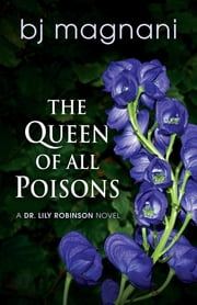 The Queen of All Poisons ebook by BJ Magnani
