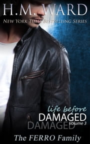 Life Before Damaged, Vol. 3 (The Ferro Family) ebook by H.M. Ward
