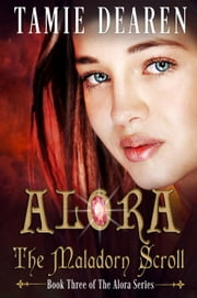 Alora: The Maladorn Scroll - Alora Series, #3 ebook by Tamie Dearen