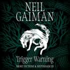 Trigger Warning: Short Fictions and Disturbances audiobook by Neil Gaiman