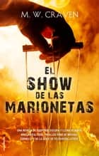 El show de las marionetas (Serie Washington Poe 1) ebook by M.W. Craven, Ana Momplet