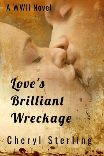 Love's Brilliant Wreckage ebook by Cheryl Sterling