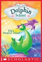 Flip's Surprise Talent (Dolphin School #4) ebook by