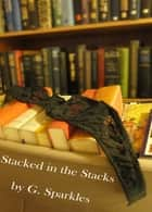 Stacked in the Stacks ebook by G Sparkles