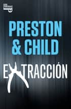 Extracción (e-original) ebook by Douglas Preston, Lincoln Child