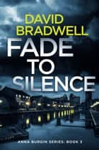 Fade To Silence - A Gripping British Mystery Thriller ebook by David Bradwell