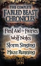 Complete Fabled Beasts Chronicles ebook by Lari Don
