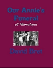 Our Annie's Funeral: A Monologue ebook by David Bret