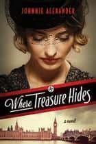 Where Treasure Hides ebook by Johnnie Alexander