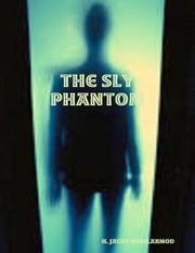 The Sly Phantom ebook by H. Jacot-Guillarmod