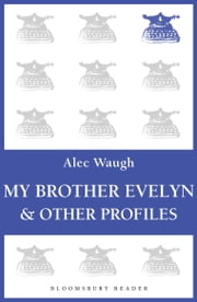 My Brother Evelyn & Other Profiles ebook by Alec Waugh