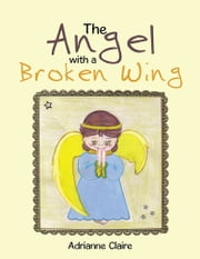 The Angel with a Broken Wing ebook by Adrianne Claire