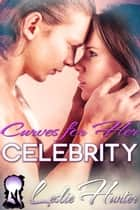 Curves For Her Celebrity ebook by Leslie Hunter