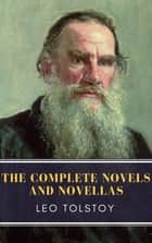 Leo Tolstoy: The Complete Novels and Novellas eBook by Leo Tolstoy, MyBooks Classics