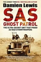 SAS Ghost Patrol - The Ultra-Secret Unit That Posed As Nazi Stormtroopers ebook by Damien Lewis