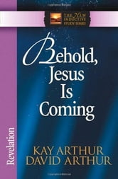 Behold, Jesus Is Coming! - Revelation ebook by Kay Arthur,David Arthur