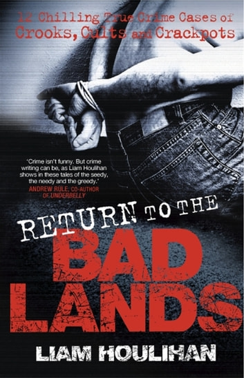 Return To The Badlands - Twelve Enthralling True Cases Of Crooks, Cults And Crackpots ebook by Houlihan, Liam,Liam Houlihan