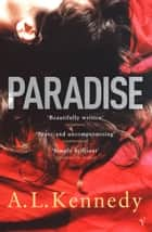 Paradise eBook by A.L. Kennedy