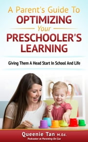 A Parent's Guide To Optimizing Your Preschooler's Learning: Giving Them A Head Start in School And Life - A Parent's Guide To Optimizing Your Preschooler's Learning ebook by Kobo.Web.Store.Products.Fields.ContributorFieldViewModel