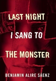 Last Night I Sang to the Monster ebook by Benjamin, Alire Senz