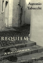 Requiem: A Hallucination ebook by Antonio Tabucchi,Margaret Jull Costa