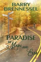 Paradise at Main & Elm ebook by Barry Brennessel
