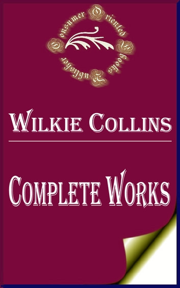 "Complete Works of Wilkie Collins ""English Novelist, Playwright, and Author of Short Stories"" ekitaplar by Wilkie Collins"