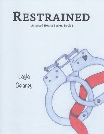 Restrained - Arrested Hearts Series, Book 1 ebook by Layla Delaney