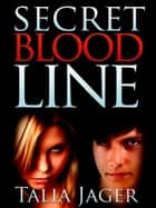 Secret Bloodline ebook by Talia Jager