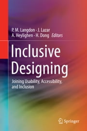 Inclusive Designing - Joining Usability, Accessibility, and Inclusion ebook by P. M. Langdon,A. Heylighen,H. Dong,Jonathan Lazar