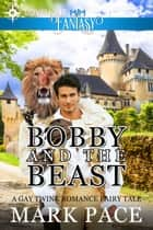 Bobby and the Beast: A Gay Twink Romance Fairy Tale ebook by
