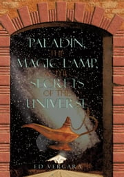 Paladín, the Magic Lamp, & the Secrets of the Universe ebook by Ed Vergara
