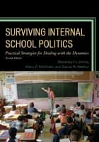 Surviving Internal School Politics - Strategies for Dealing with the Internal Dynamics ebook by Beverley H. Johns, Sarup R. Mathur, Mary Z. McGrath