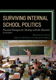 Surviving Internal School Politics - Strategies for Dealing with the Internal Dynamics ebook by Beverley H. Johns,Sarup R. Mathur,Mary Z. McGrath