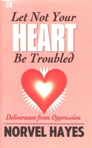 Let Not Your Heart Be Troubled ebook by Norvel Hayes