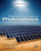 Practical Handbook of Photovoltaics: Fundamentals and Applications ebook by McEvoy, Augustin