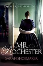 Mr Rochester - A gorgeous retelling of one of the greatest love stories of all time ebook by Sarah Shoemaker