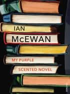 My Purple Scented Novel ebook by Ian McEwan