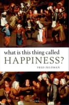 What Is This Thing Called Happiness? ebook by Fred Feldman
