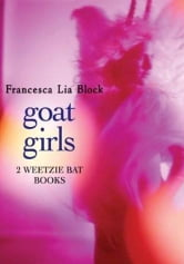 Goat Girls - Witch Baby and Cherokee Bat and the Goat Guys ebook by Francesca Lia Block